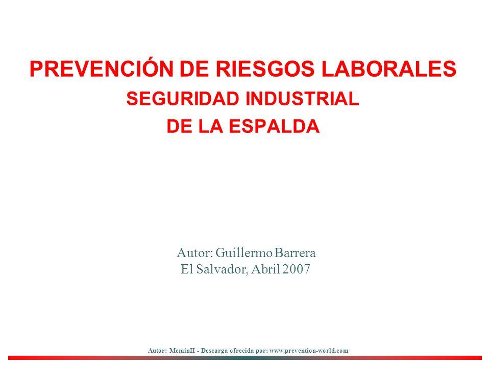 Autor: MeminII - Descarga ofrecida por: www.prevention-world.com PREVENCIÓN DE RIESGOS LABORALES SEGURIDAD INDUSTRIAL DE LA ESPALDA Autor: Guillermo Barrera El Salvador, Abril 2007