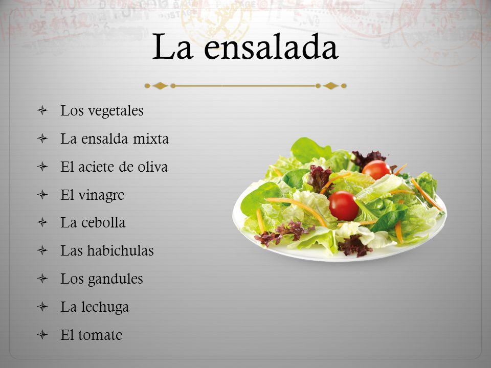 La ensalada  Los vegetales  La ensalda mixta  El aciete de oliva  El vinagre  La cebolla  Las habichulas  Los gandules  La lechuga  El tomate