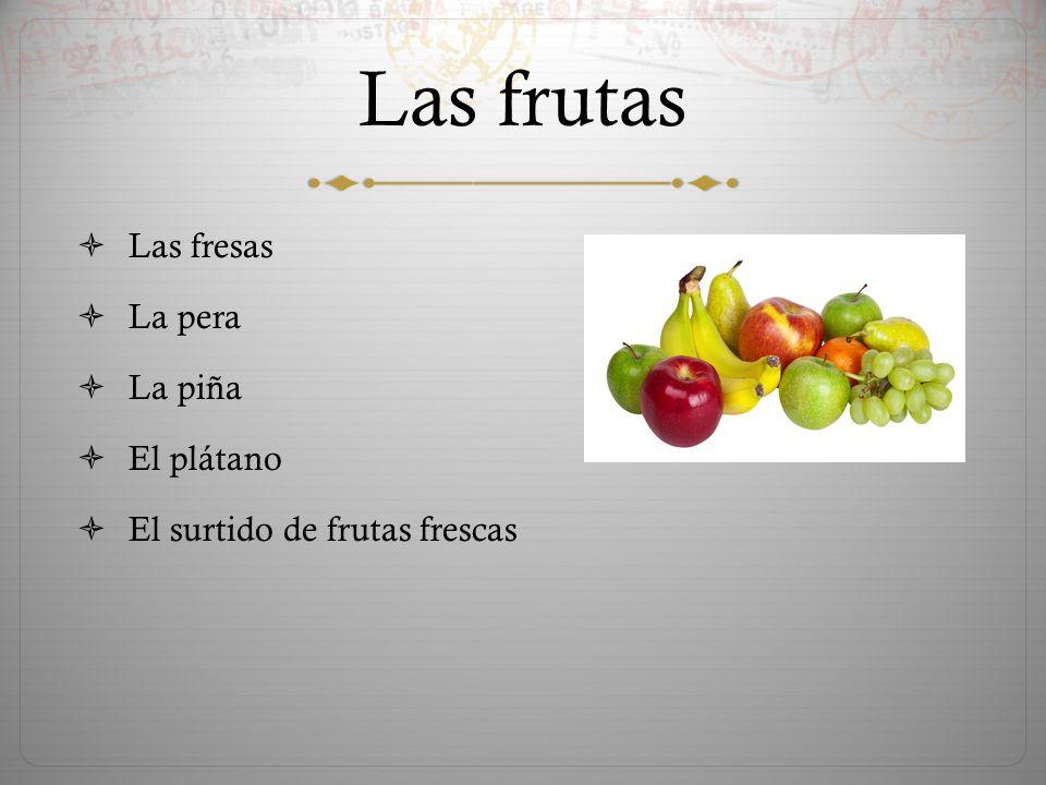 Las frutas  Las fresas  La pera  La piña  El plátano  El surtido de frutas frescas