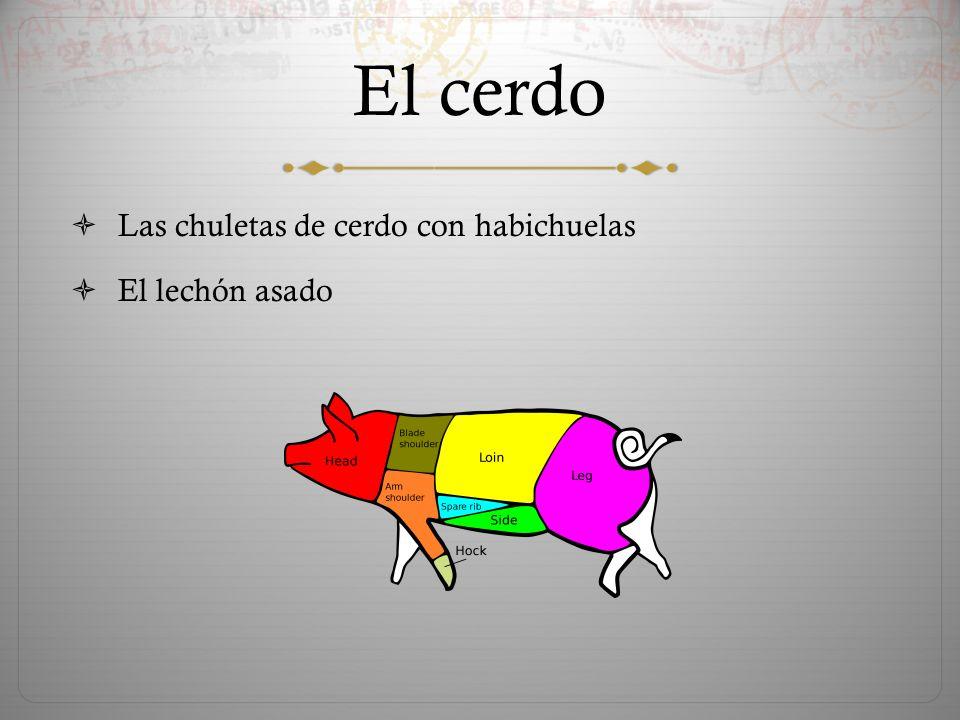 El cerdo  Las chuletas de cerdo con habichuelas  El lechón asado