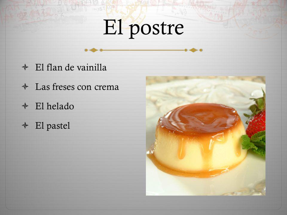 El postre  El flan de vainilla  Las freses con crema  El helado  El pastel
