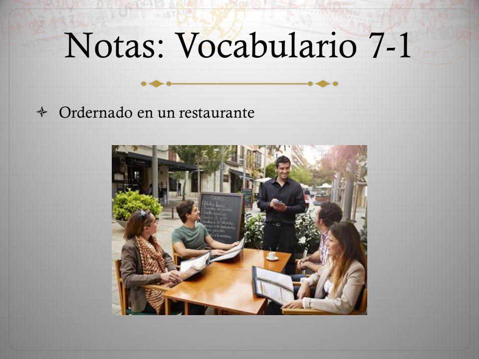 Notas: Vocabulario 7-1  Ordernado en un restaurante
