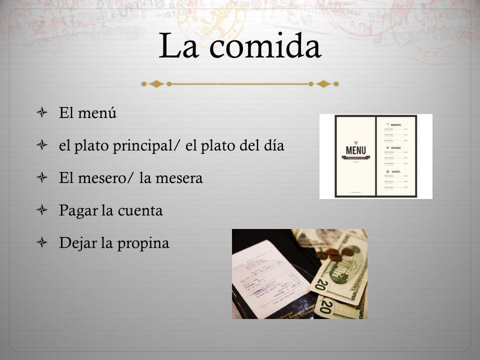 La comida  El menú  el plato principal/ el plato del día  El mesero/ la mesera  Pagar la cuenta  Dejar la propina