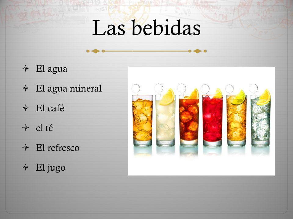 Las bebidas  El agua  El agua mineral  El café  el té  El refresco  El jugo