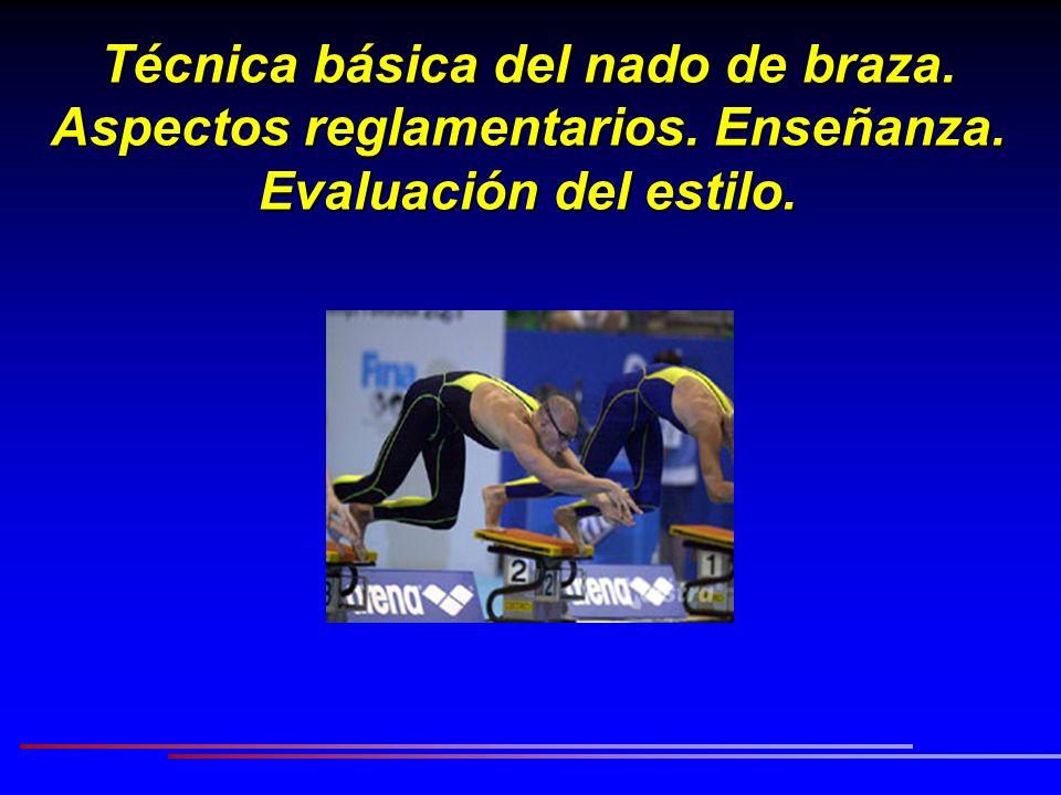 Técnica básica del nado de braza. Aspectos reglamentarios. Enseñanza. Evaluación del estilo.