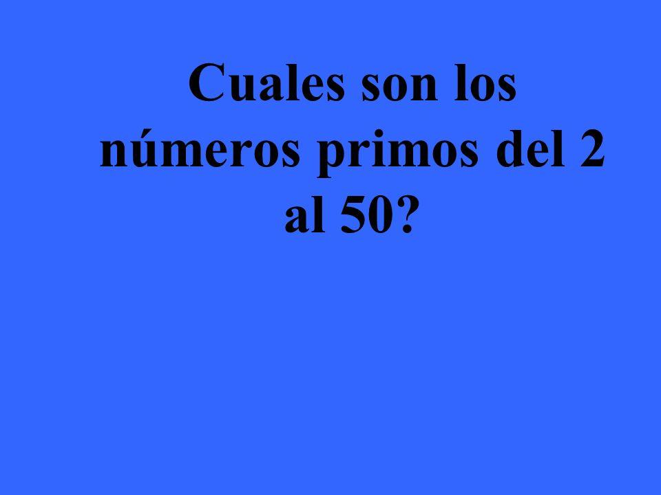 Los números primos del 2 al 50 son: 2,3,5,7, 11,13,17,19, 23,29 31,37, 41,43,49
