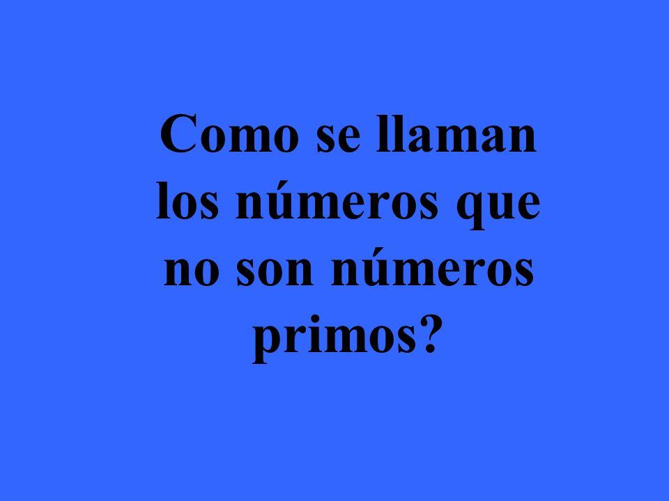 Los números que no son primos se llaman números compuestos. Ejemplos: 4,6,8,9,10,12,14,15…