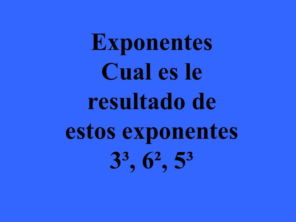 3³ = 3x3x3 =9 6² = 6x6 =36 5³= 5x5x5 =125