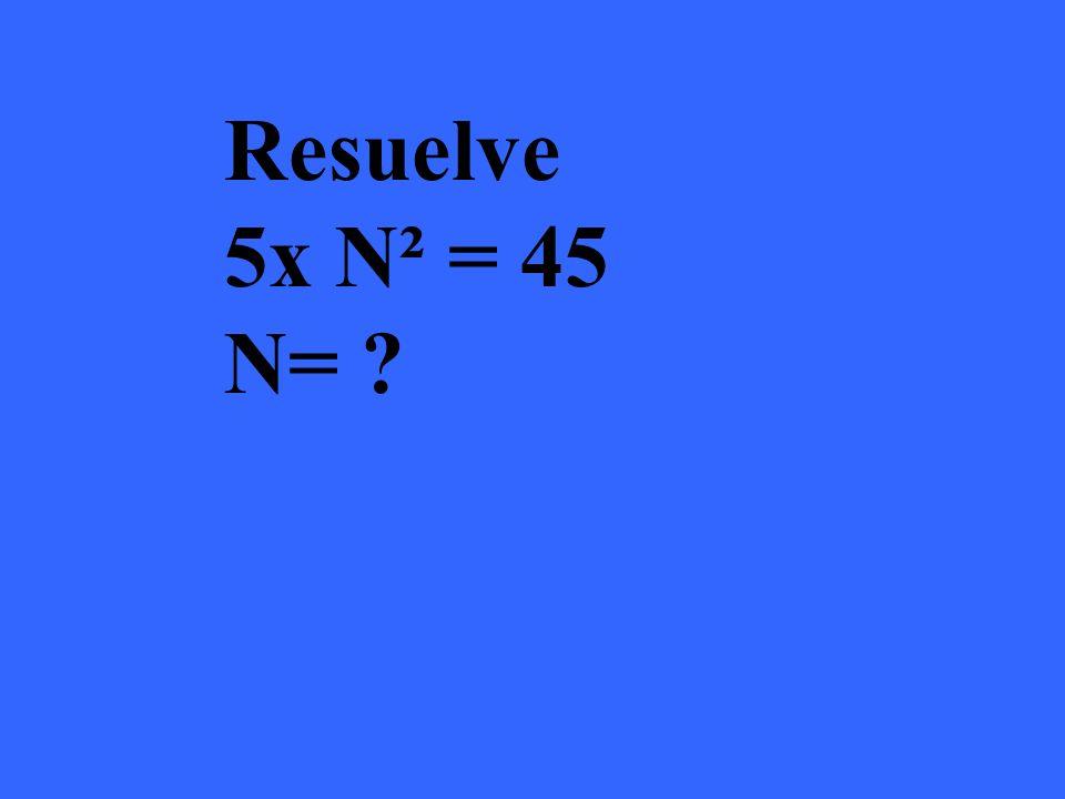 Resultado 5x N² = 45 N= 3 5 x 3² = 45