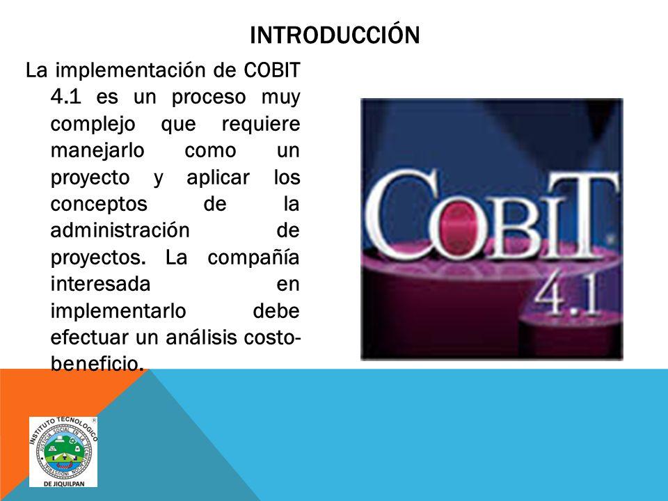 INTRODUCCIÓN La implementación de COBIT 4.1 es un proceso muy complejo que requiere manejarlo como un proyecto y aplicar los conceptos de la administración de proyectos.