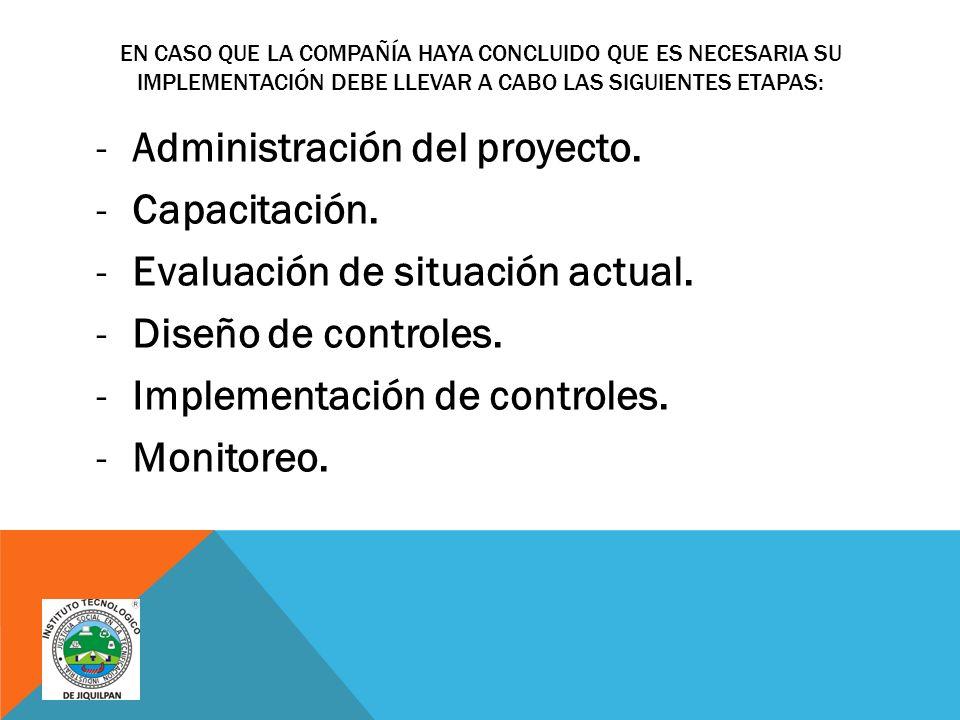 EN CASO QUE LA COMPAÑÍA HAYA CONCLUIDO QUE ES NECESARIA SU IMPLEMENTACIÓN DEBE LLEVAR A CABO LAS SIGUIENTES ETAPAS: -Administración del proyecto.