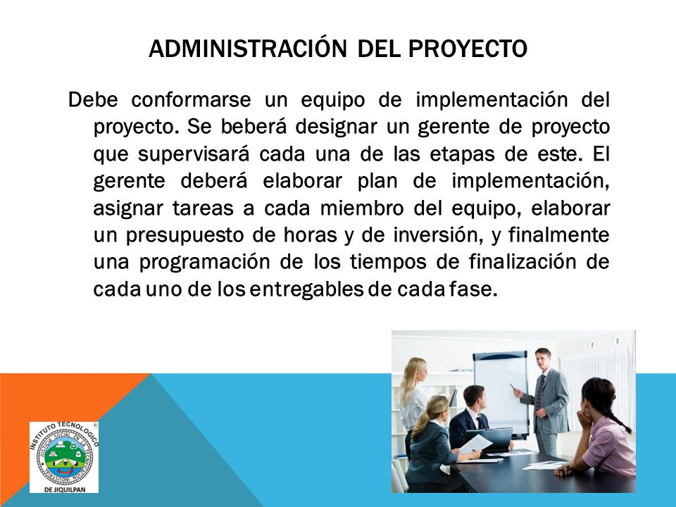 ADMINISTRACIÓN DEL PROYECTO Debe conformarse un equipo de implementación del proyecto.