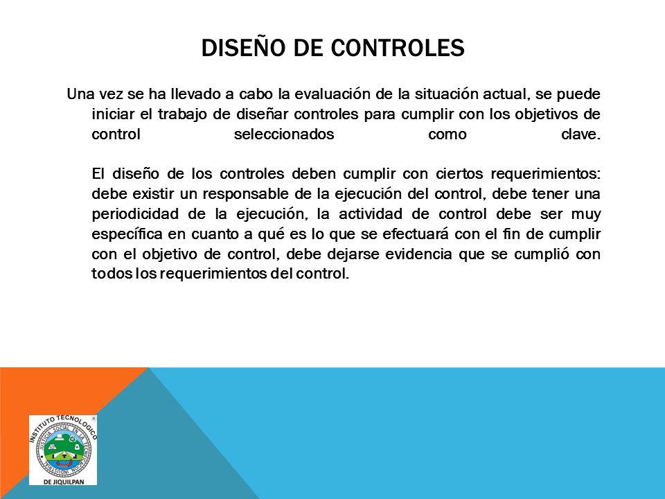 DISEÑO DE CONTROLES Una vez se ha llevado a cabo la evaluación de la situación actual, se puede iniciar el trabajo de diseñar controles para cumplir con los objetivos de control seleccionados como clave.