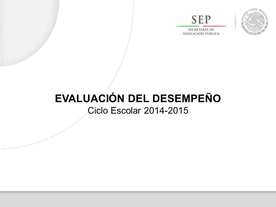 EVALUACIÓN DEL DESEMPEÑO Ciclo Escolar 2014-2015