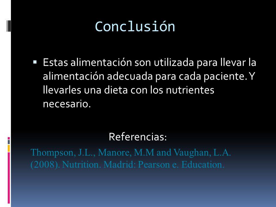 Conclusión  Estas alimentación son utilizada para llevar la alimentación adecuada para cada paciente. Y llevarles una dieta con los nutrientes necesa