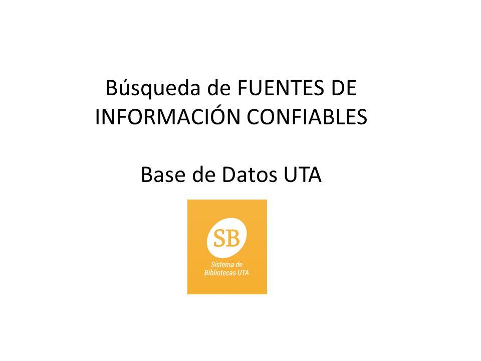Búsqueda de FUENTES DE INFORMACIÓN CONFIABLES Base de Datos UTA