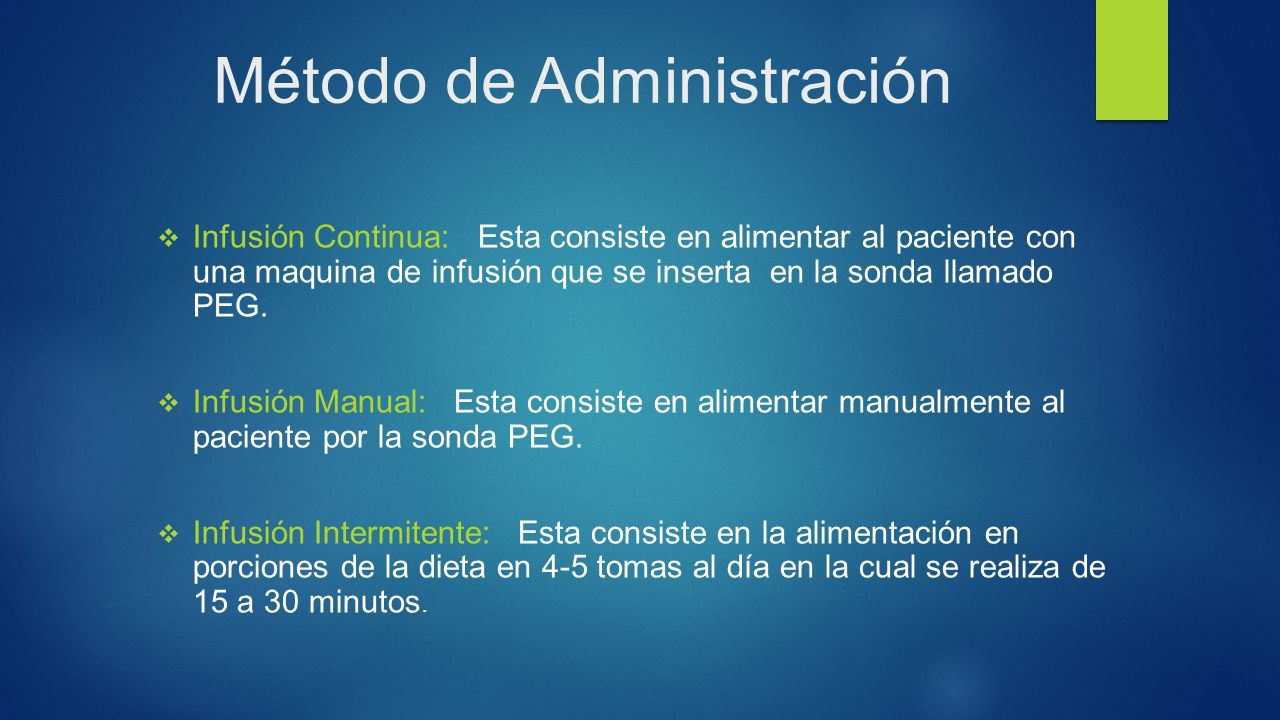 Método de Administración  Infusión Continua: Esta consiste en alimentar al paciente con una maquina de infusión que se inserta en la sonda llamado PEG.