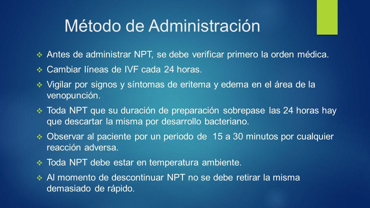 Método de Administración  Antes de administrar NPT, se debe verificar primero la orden médica.
