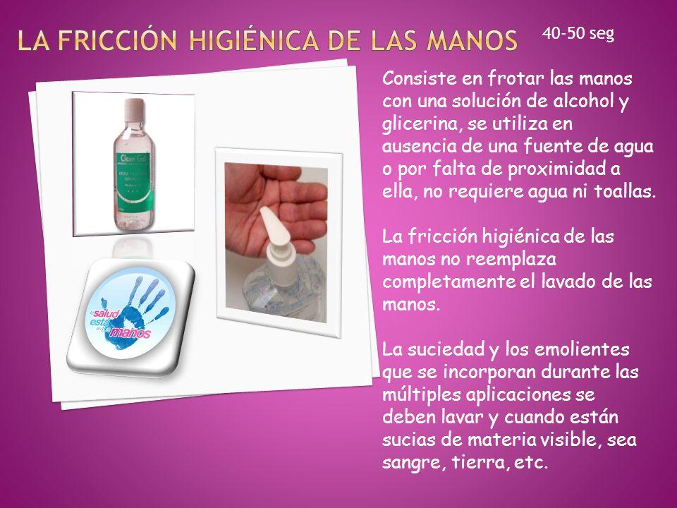 Consiste en frotar las manos con una solución de alcohol y glicerina, se utiliza en ausencia de una fuente de agua o por falta de proximidad a ella, n