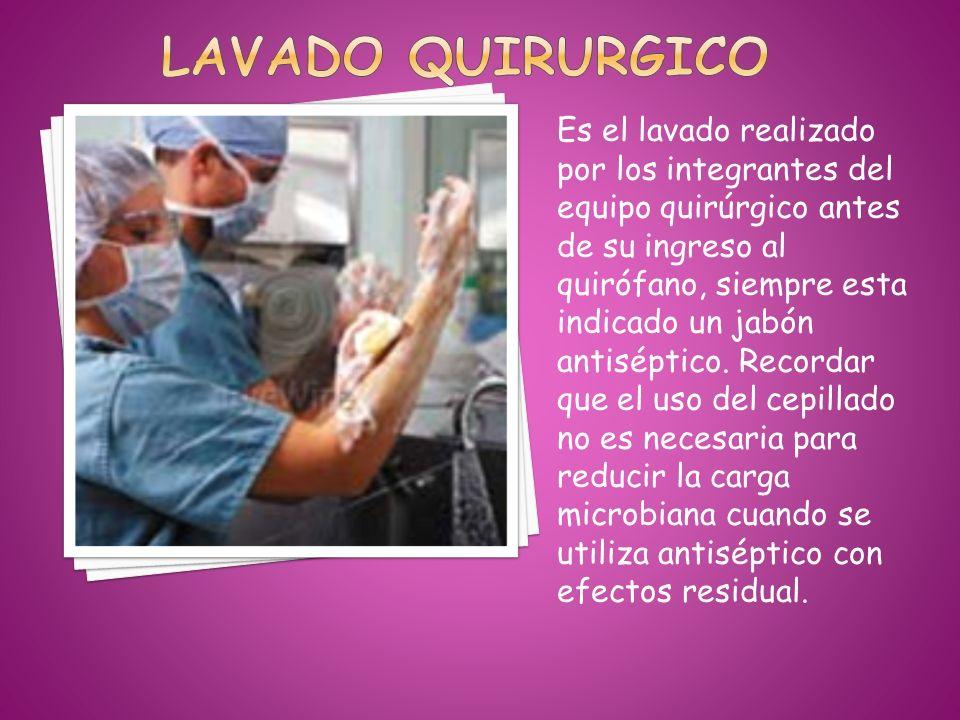 Es el lavado realizado por los integrantes del equipo quirúrgico antes de su ingreso al quirófano, siempre esta indicado un jabón antiséptico. Recorda