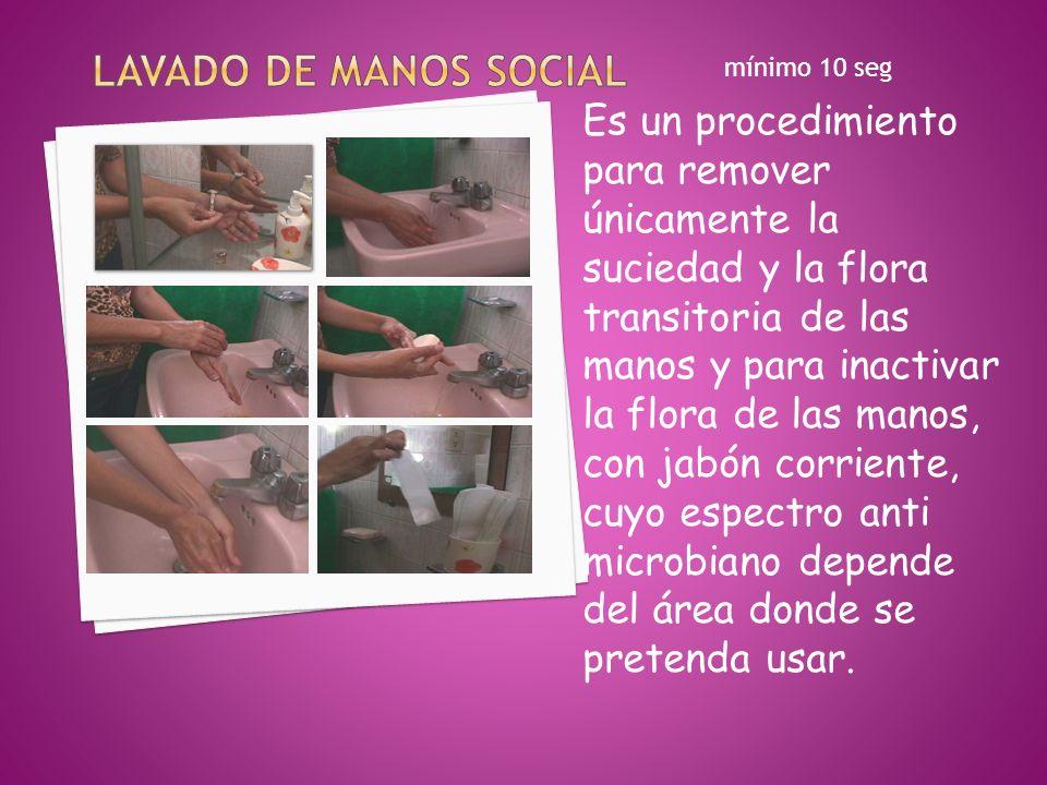 Es un procedimiento para remover únicamente la suciedad y la flora transitoria de las manos y para inactivar la flora de las manos, con jabón corrient