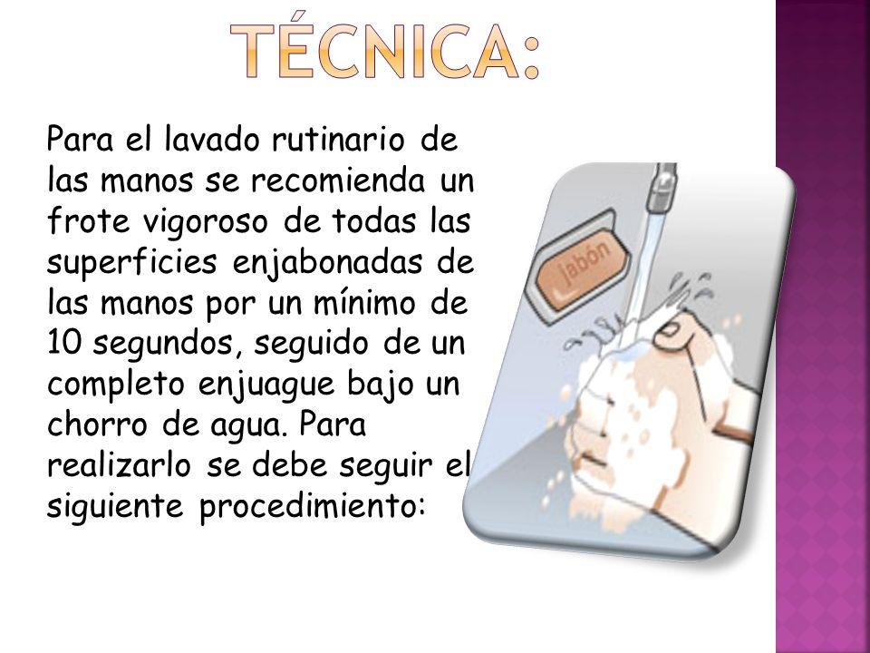 Para el lavado rutinario de las manos se recomienda un frote vigoroso de todas las superficies enjabonadas de las manos por un mínimo de 10 segundos,