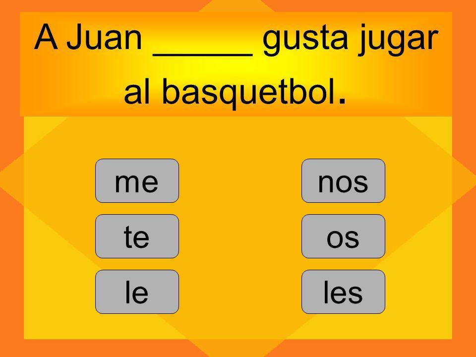A Juan _____ gusta jugar al basquetbol. me te le nos os les
