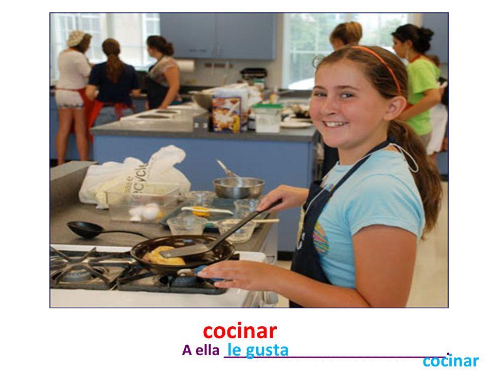 cocinar A ella ___________________________. cocinar le gusta