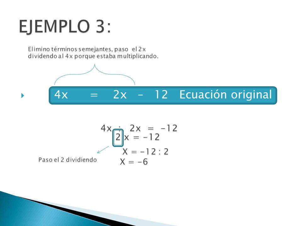  4x = 2x – 12 Ecuación original