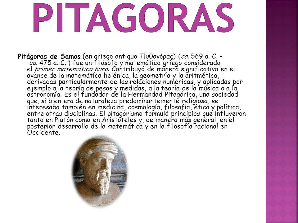 Pitágoras de Samos (en griego antiguo Πυθαγόρας) (ca. 569 a. C. – ca. 475 a. C. ) fue un filósofo y matemático griego considerado el primer matemático