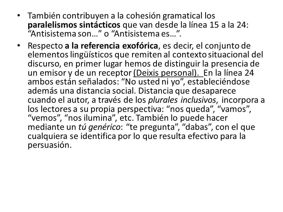 También contribuyen a la cohesión gramatical los paralelismos sintácticos que van desde la línea 15 a la 24: Antisistema son… o Antisistema es… .