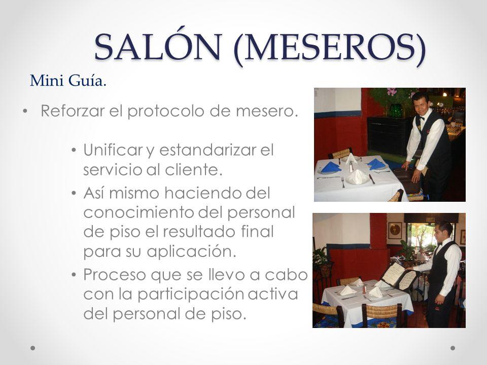 SALÓN (MESEROS) Reforzar el protocolo de mesero. Unificar y estandarizar el servicio al cliente.
