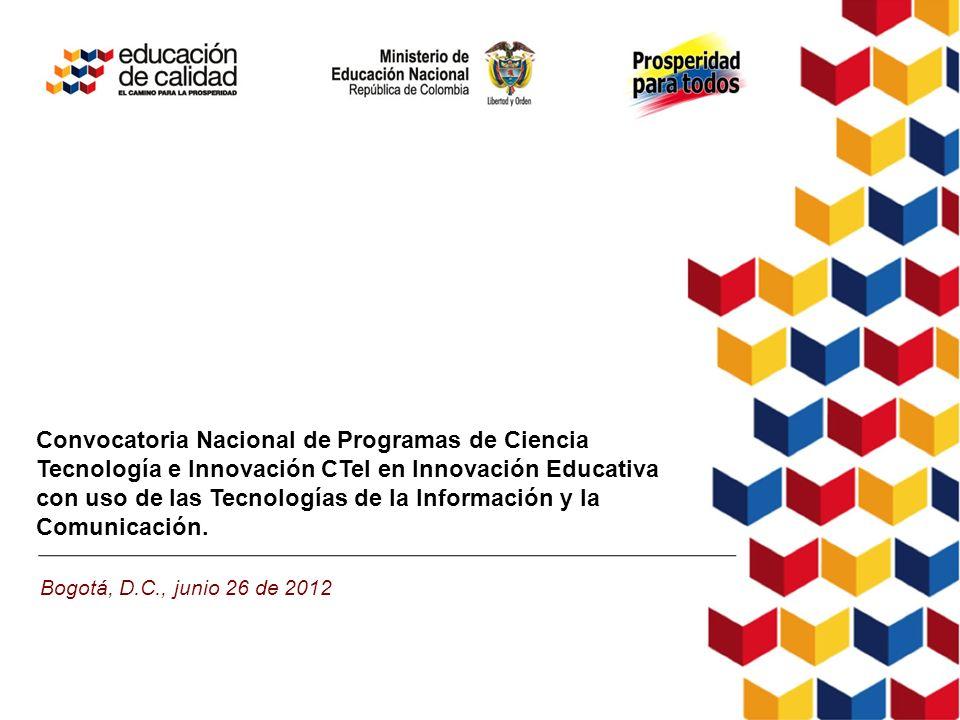 Convocatoria Nacional de Programas de Ciencia Tecnología e Innovación CTeI en Innovación Educativa con uso de las Tecnologías de la Información y la Comunicación.