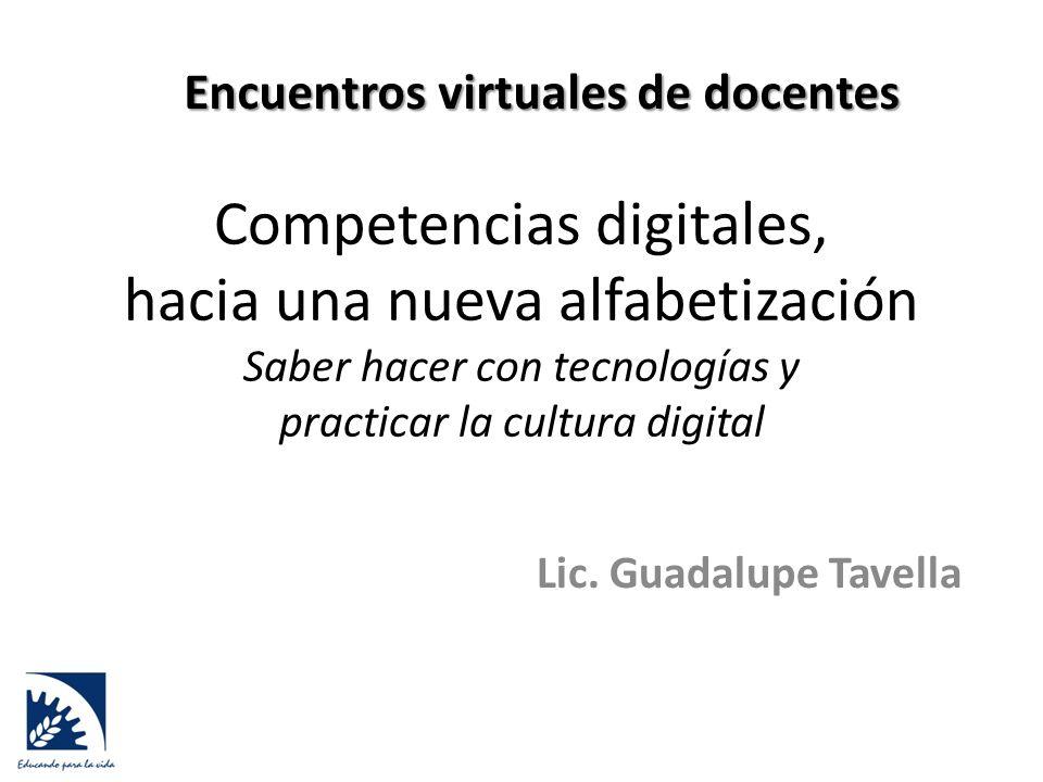 Competencias digitales, hacia una nueva alfabetización Saber hacer con tecnologías y practicar la cultura digital Lic.