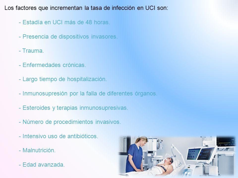 Los factores que incrementan la tasa de infección en UCI son: - Estadía en UCI más de 48 horas.