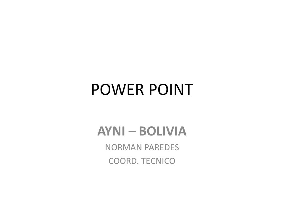 POWER POINT AYNI – BOLIVIA NORMAN PAREDES COORD. TECNICO