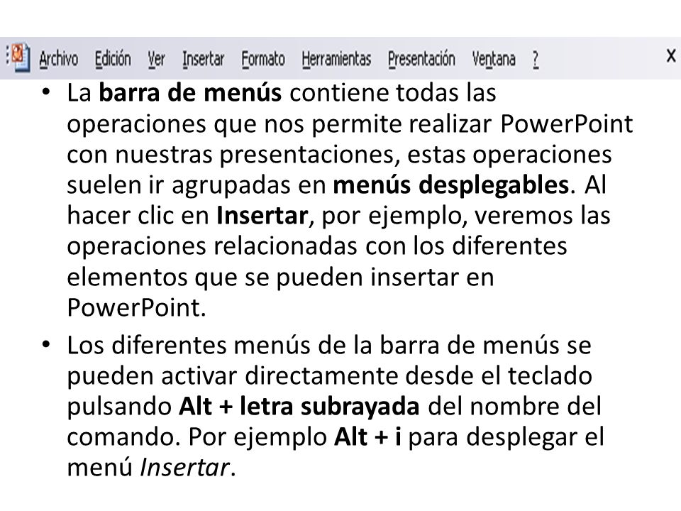 La barra de menús contiene todas las operaciones que nos permite realizar PowerPoint con nuestras presentaciones, estas operaciones suelen ir agrupadas en menús desplegables.