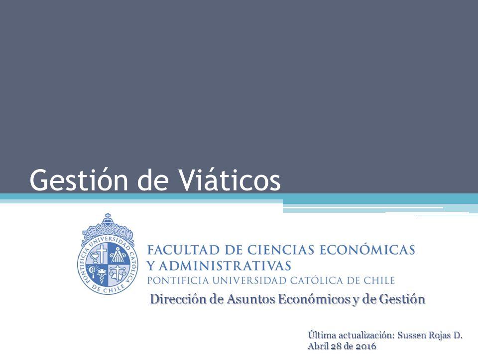 Gestión de Viáticos Dirección de Asuntos Económicos y de Gestión Última actualización: Sussen Rojas D.