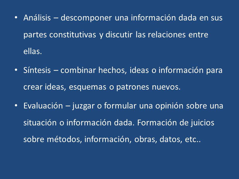 Análisis – descomponer una información dada en sus partes constitutivas y discutir las relaciones entre ellas.