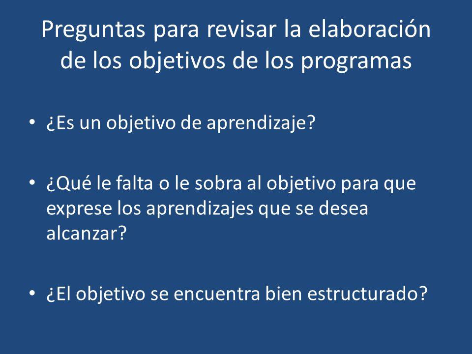 Preguntas para revisar la elaboración de los objetivos de los programas ¿Es un objetivo de aprendizaje.