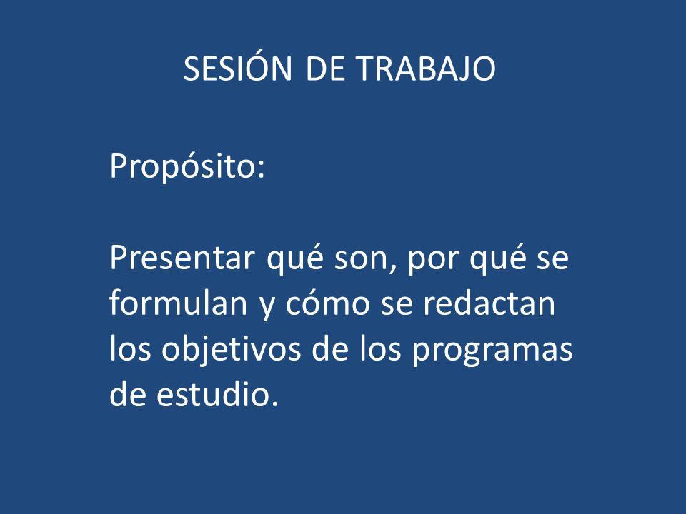 Propósito: Presentar qué son, por qué se formulan y cómo se redactan los objetivos de los programas de estudio.