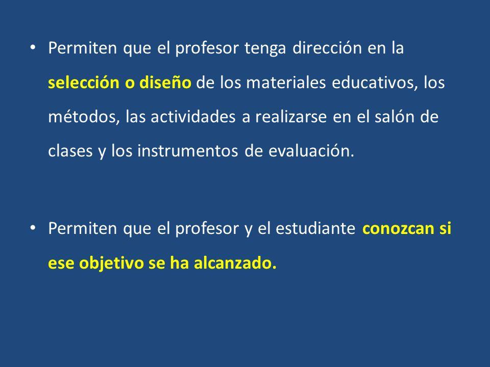 Permiten que el profesor tenga dirección en la selección o diseño de los materiales educativos, los métodos, las actividades a realizarse en el salón de clases y los instrumentos de evaluación.