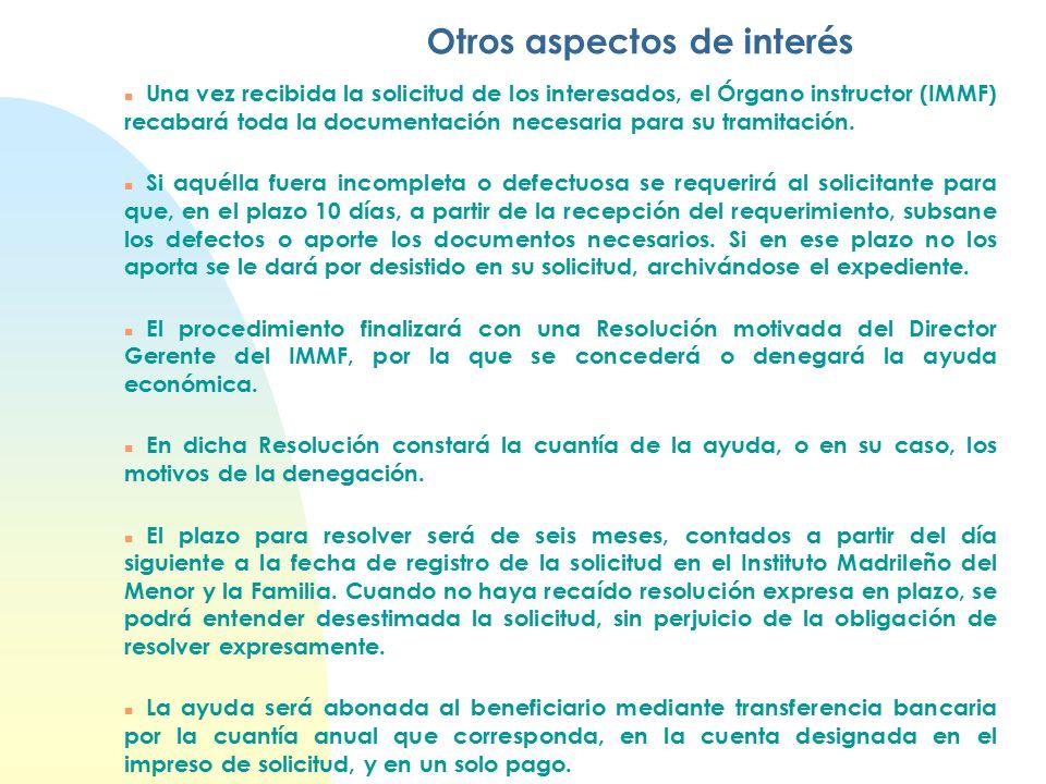 Otros aspectos de interés n Una vez recibida la solicitud de los interesados, el Órgano instructor (IMMF) recabará toda la documentación necesaria para su tramitación.