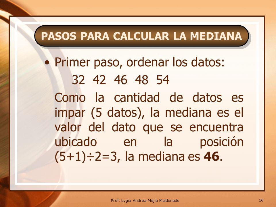 Existen dos formas para obtener la mediana.