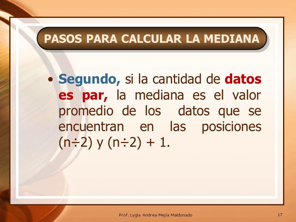 Primer paso, ordenar los datos: 32 42 46 48 54 Como la cantidad de datos es impar (5 datos), la mediana es el valor del dato que se encuentra ubicado en la posición (5+1)÷2=3, la mediana es 46.