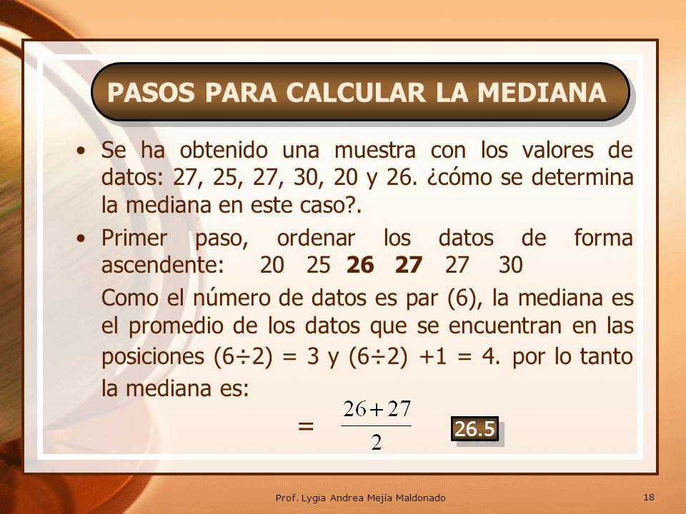 Segundo, si la cantidad de datos es par, la mediana es el valor promedio de los datos que se encuentran en las posiciones (n÷2) y (n÷2) + 1.