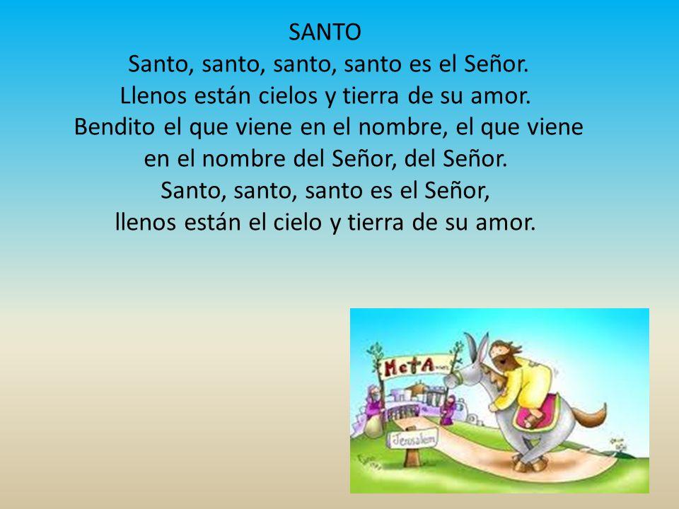 SANTO Santo, santo, santo, santo es el Señor. Llenos están cielos y tierra de su amor.