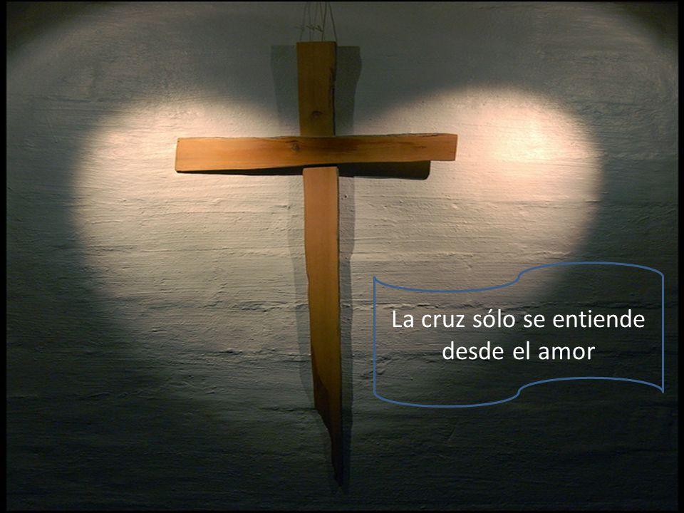 La cruz sólo se entiende desde el amor