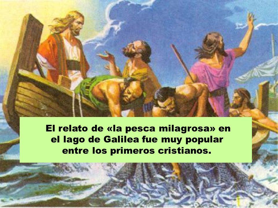 El relato de «la pesca milagrosa» en el lago de Galilea fue muy popular entre los primeros cristianos.