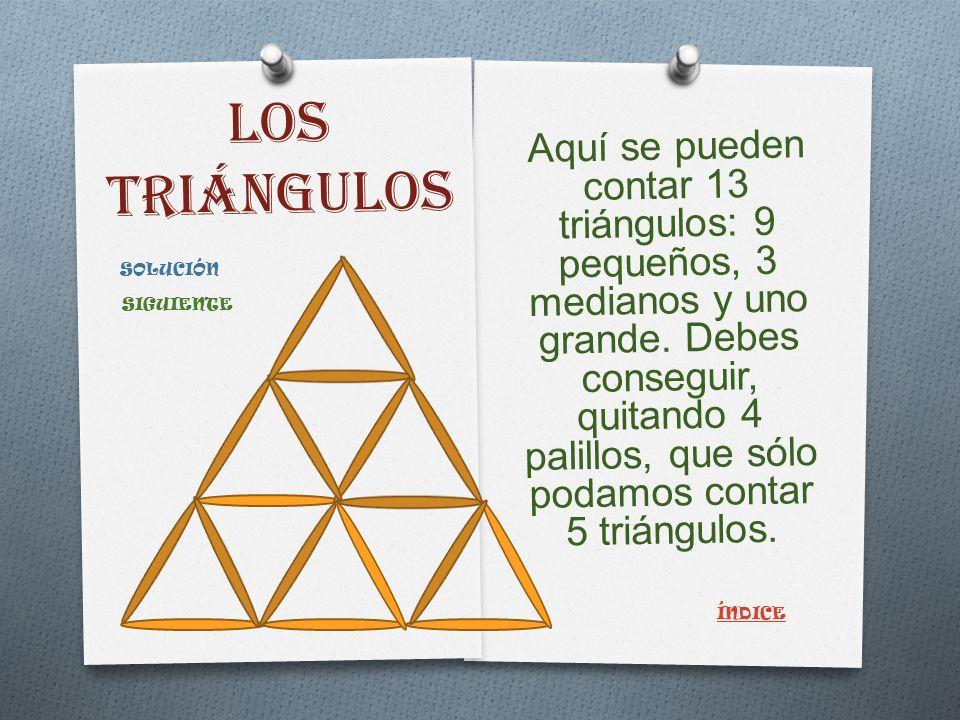 LOS TRIÁNGULOS Aquí se pueden contar 13 triángulos: 9 pequeños, 3 medianos y uno grande.